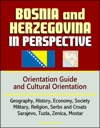 Bosnia And Herzegovina In Perspective Orientation Guide And Cultural Orientation Geography History Economy Society Military Religion Serbs And Croats Sarajevo Tuzla Zenica Mostar