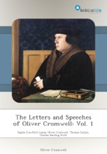 The Letters And Speeches Of Oliver Cromwell: Vol. 1