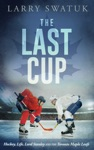 The Last Cup Hockey Life Lord Stanley And The Toronto Maple Leafs