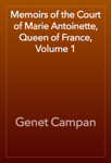 Memoirs of the Court of Marie Antoinette, Queen of France, Volume 1