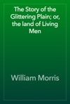 The Story Of The Glittering Plain Or The Land Of Living Men
