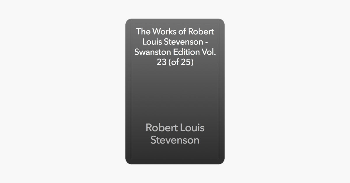 The Works of Robert Louis Stevenson - Swanston Edition, Vol. 23