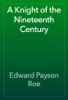 Edward Payson Roe - A Knight of the Nineteenth Century artwork
