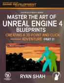 Master the Art of Unreal Engine 4 Blueprints