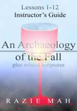 Lessons 1-12 For Instructor's Guide To An Archaeology Of The Fall And Related Scriptures