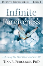 Infinite Forgiveness: How To Easily Forgive Yourself & Others, Let Go Of The Past Once And For All
