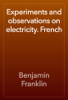 Benjamin Franklin - Experiments and observations on electricity. French artwork