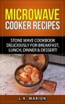 Microwave Cooker Recipes Stone Wave Cookbook Deliciously For Breakfast Lunch Dinner  Dessert
