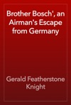 Brother Bosch An Airmans Escape From Germany