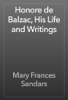 Mary Frances Sandars - Honore de Balzac, His Life and Writings artwork