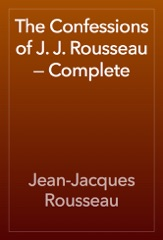 The Confessions of J. J. Rousseau — Complete