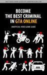Become The Best Criminal In GTA Online - Unofficial Video Game Guide