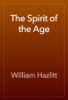 William Hazlitt - The Spirit of the Age artwork