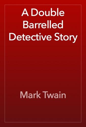 Mark Twain - A Double Barrelled Detective Story