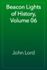 John Lord - Beacon Lights of History, Volume 06 artwork