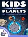 Kids Vs Planets The Solar System Explained Enhanced Version