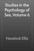 Havelock Ellis - Studies in the Psychology of Sex, Volume 6 artwork