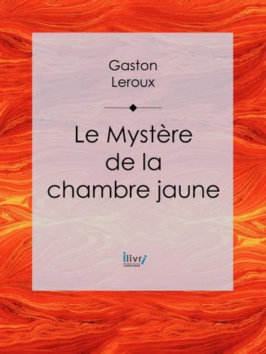 Gaston Leroux - Le Mystère de la chambre jaune