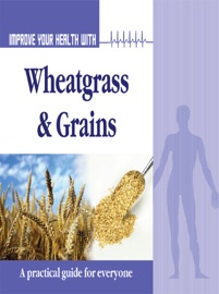 Improve Your Health With Wheatgrass And Grains