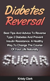 Diabetes Reversal Best Tips And Advice To Reverse Type 2 Diabetes And Prevent Insulin Resistance A Healthy Way To Change The Course Of Your Life Naturally