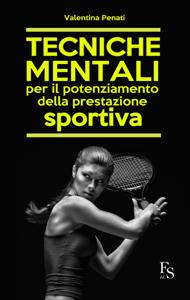 Tecniche mentali per il potenziamento della prestazione sportiva Libro Cover