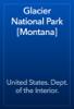 United States. Dept. of the Interior. - Glacier National Park [Montana]  artwork