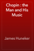James Huneker - Chopin : the Man and His Music 插圖