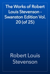 The Works of Robert Louis Stevenson - Swanston Edition Vol. 20 (of 25)