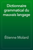 Dictionnaire grammatical du mauvais langage