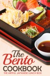 The Bento Cookbook The Artful Japanese Lunch Box
