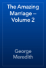 George Meredith - The Amazing Marriage — Volume 2 artwork