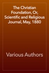 The Christian Foundation Or Scientific And Religious Journal May 1880