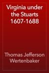Virginia Under The Stuarts 1607-1688