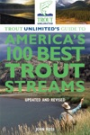 Trout Unlimiteds Guide To Americas 100 Best Trout Streams Updated And Revised