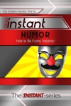 Instant Humor How To Be Funny Instantly