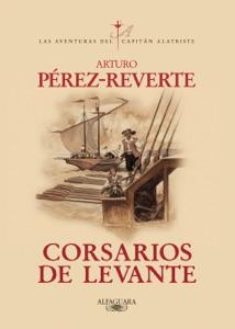 Corsarios de Levante (Las aventuras del capitán Alatriste 6) Book Cover