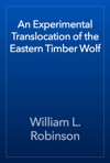 An Experimental Translocation Of The Eastern Timber Wolf