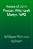 William Phineas Upham - House of John Procter, Witchcraft Martyr, 1692 artwork