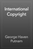 George Haven Putnam - International Copyright artwork