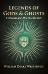 Legends Of Gods And Ghosts - Hawaiian Mythology - Collected And Translated From The Hawaiian