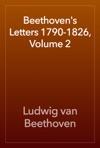 Beethovens Letters 1790-1826 Volume 2