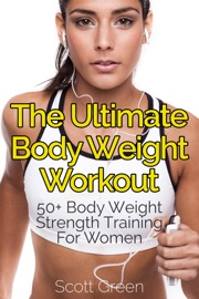 THE ULTIMATE BODYWEIGHT WORKOUT : 50+ BODY WEIGHT STRENGTH TRAINING FOR WOMEN