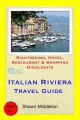 Italian Riviera (Liguria) Travel Guide - Sightseeing, Hotel, Restaurant & Shopping Highlights (Illustrated)
