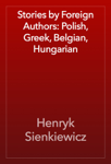 Stories by Foreign Authors: Polish, Greek, Belgian, Hungarian
