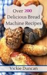 Over 200 Delicious Bread Machine Recipes