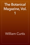 The Botanical Magazine Vol 1