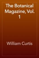 The Botanical Magazine, Vol. 1
