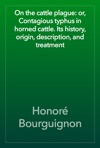 On The Cattle Plague Or Contagious Typhus In Horned Cattle Its History Origin Description And Treatment