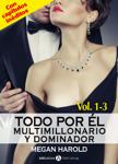 Todo por él (Multimillonario y dominador) – Vol. 1-3