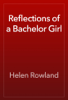 Helen Rowland - Reflections of a Bachelor Girl artwork